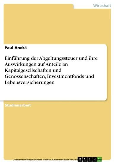Einführung der Abgeltungssteuer und ihre Auswirkungen auf Anteile an Kapitalgesellschaften und Genossenschaften, Investmentfonds und Lebensversicherungen - Blick ins Buch