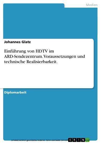 Einführung von HDTV im ARD-Sendezentrum. Voraussetzungen und technische Realisierbarkeit. - Blick ins Buch