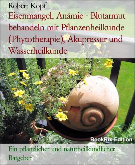 Eisenmangel, Anämie - Blutarmut behandeln mit Pflanzenheilkunde (Phytotherapie), Akupressur und Wasserheilkunde - Blick ins Buch