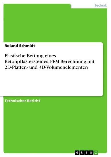 Elastische Bettung eines Betonpflastersteines. FEM-Berechnung mit 2D-Platten- und 3D-Volumenelementen - Blick ins Buch