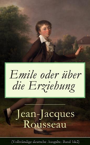 Emile oder über die Erziehung (Vollständige deutsche Ausgabe: Band 1&2) - Blick ins Buch
