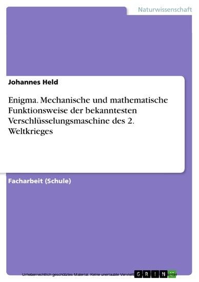 Enigma. Mechanische und mathematische Funktionsweise der bekanntesten Verschlüsselungsmaschine des 2. Weltkrieges - Blick ins Buch