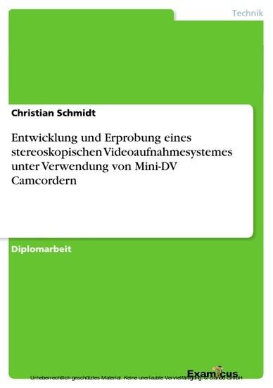 Entwicklung und Erprobung eines stereoskopischen Videoaufnahmesystemes unter Verwendung von Mini-DV Camcordern - Blick ins Buch