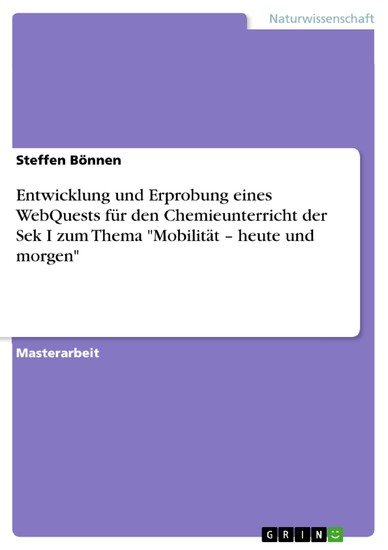 Entwicklung und Erprobung eines WebQuests für den Chemieunterricht der Sek I zum Thema 'Mobilität - heute und morgen' - Blick ins Buch