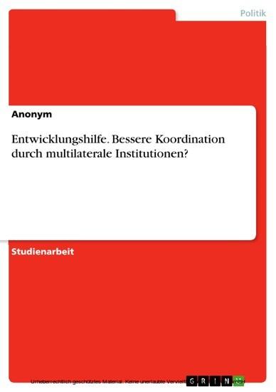 Entwicklungshilfe. Bessere Koordination durch multilaterale Institutionen? - Blick ins Buch