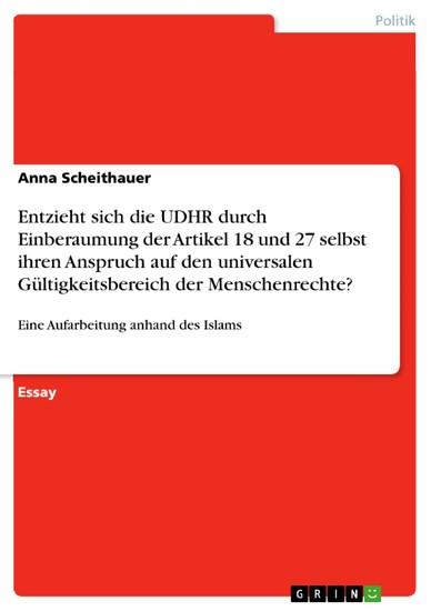Entzieht sich die UDHR durch Einberaumung der Artikel 18 und 27 selbst ihren Anspruch auf den universalen Gültigkeitsbereich der Menschenrechte? - Blick ins Buch