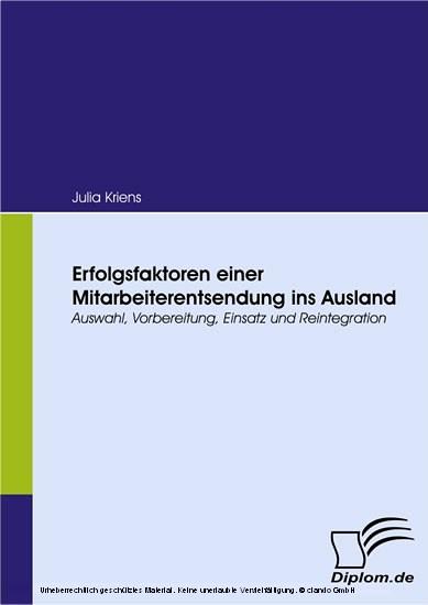 Erfolgsfaktoren einer Mitarbeiterentsendung ins Ausland. Auswahl, Vorbereitung, Einsatz und Reintegration - Blick ins Buch