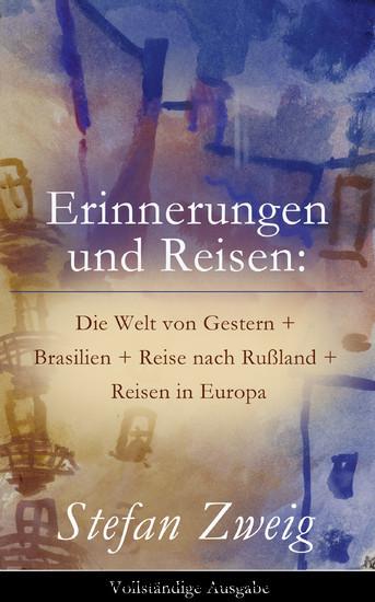 Erinnerungen und Reisen: Die Welt von Gestern + Brasilien + Reise nach Rußland + Reisen in Europa (Vollständige Ausgabe) - Blick ins Buch