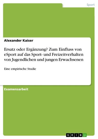 Ersatz oder Ergänzung? Zum Einfluss von eSport auf das Sport- und Freizeitverhalten von Jugendlichen und jungen Erwachsenen - Blick ins Buch