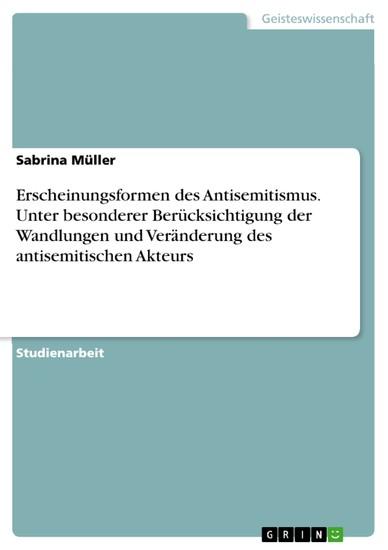 Erscheinungsformen des Antisemitismus. Unter besonderer Berücksichtigung der Wandlungen und Veränderung des antisemitischen Akteurs - Blick ins Buch