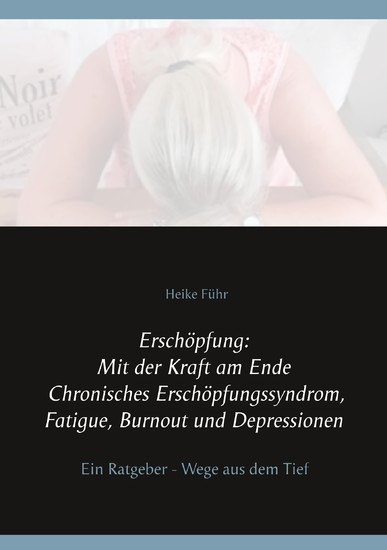 Erschöpfung: Mit der Kraft am Ende Chronisches Erschöpfungssyndrom, Fatigue, Burnout und Depressionen - Blick ins Buch