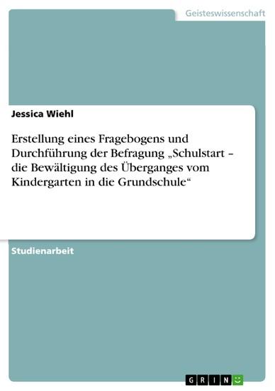 Erstellung eines Fragebogens und Durchführung der Befragung 'Schulstart - die Bewältigung des Überganges vom Kindergarten in die Grundschule' - Blick ins Buch