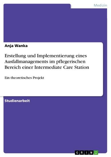 Erstellung und Implementierung eines Ausfallmanagements im pflegerischen Bereich einer Intermediate Care Station - Blick ins Buch