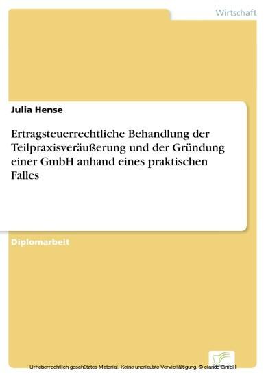 Ertragsteuerrechtliche Behandlung der Teilpraxisveräußerung und der Gründung einer GmbH anhand eines praktischen Falles - Blick ins Buch