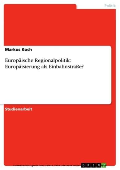 Europäische Regionalpolitik: Europäisierung als Einbahnstraße? - Blick ins Buch