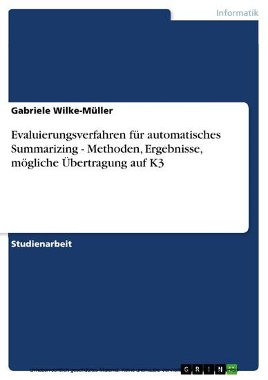 Evaluierungsverfahren für automatisches Summarizing - Methoden, Ergebnisse, mögliche Übertragung auf K3 - Blick ins Buch