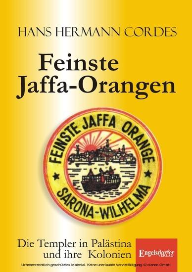 Feinste Jaffa-Orangen. Die Templer in Palästina und ihre Kolonien - Blick ins Buch