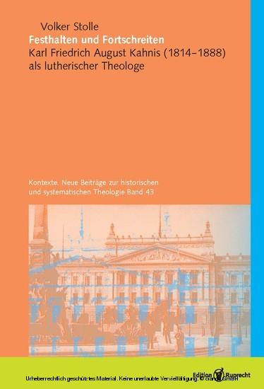 Festhalten und Fortschreiten. Kontexte. Neue Beiträge zur historischen und systematischen Theologie, Band 43 - Blick ins Buch