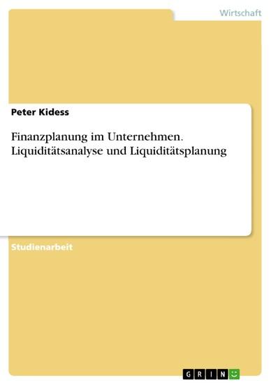 Finanzplanung im Unternehmen. Liquiditätsanalyse und Liquiditätsplanung - Blick ins Buch
