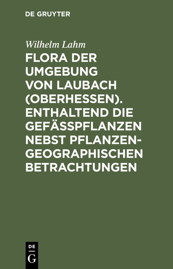 Flora der Umgebung von Laubach (Oberhessen). Enthaltend die Gefässpflanzen nebst pflanzengeographischen Betrachtungen - Blick ins Buch