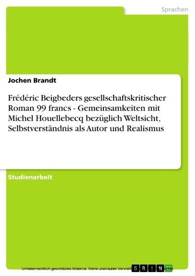 Frédéric Beigbeders gesellschaftskritischer Roman 99 francs - Gemeinsamkeiten mit Michel Houellebecq bezüglich Weltsicht, Selbstverständnis als Autor und Realismus - Blick ins Buch