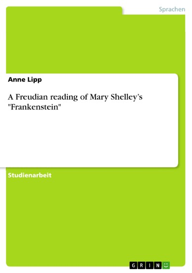 A Freudian reading of Mary Shelley's 'Frankenstein' - Blick ins Buch