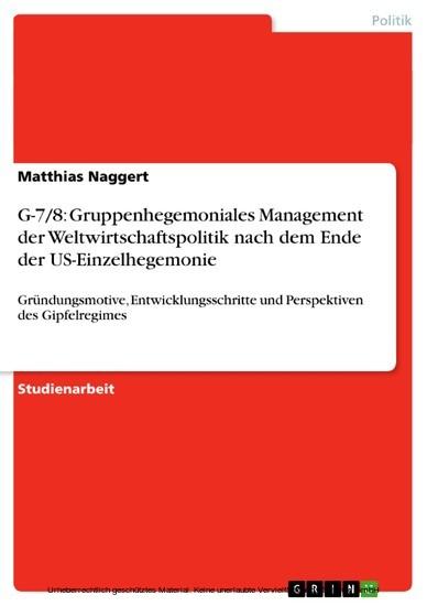 G-7/8: Gruppenhegemoniales Management der Weltwirtschaftspolitik nach dem Ende der US-Einzelhegemonie - Blick ins Buch