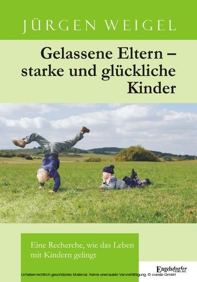 Gelassene Eltern - starke und glückliche Kinder. Eine Recherche, wie das Leben mit Kindern gelingt - Blick ins Buch