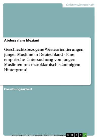 Geschlechtsbezogene Werteorientierungen junger Muslime in Deutschland - Eine empirische Untersuchung von jungen Muslimen mit marokkanisch stämmigem Hintergrund - Blick ins Buch