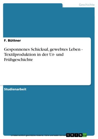 Gesponnenes Schicksal, gewebtes Leben - Textilproduktion in der Ur- und Frühgeschichte - Blick ins Buch