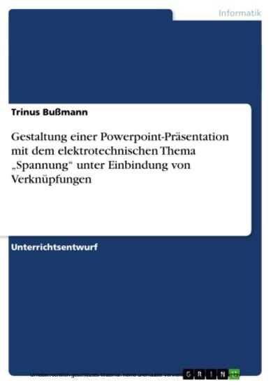 Gestaltung einer Powerpoint-Präsentation mit dem elektrotechnischen Thema 'Spannung' unter Einbindung von Verknüpfungen - Blick ins Buch