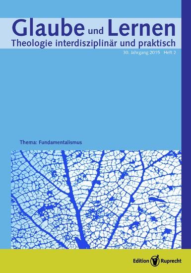 Glaube und Lernen 2/2015 – Einzelkapitel – Fundamentalistische Praxis. Religiöse und sekular – eine religionssoziologische Perspektive - Blick ins Buch