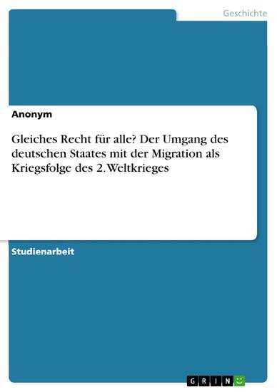 Gleiches Recht für alle? Der Umgang des deutschen Staates mit der Migration als Kriegsfolge des 2. Weltkrieges - Blick ins Buch