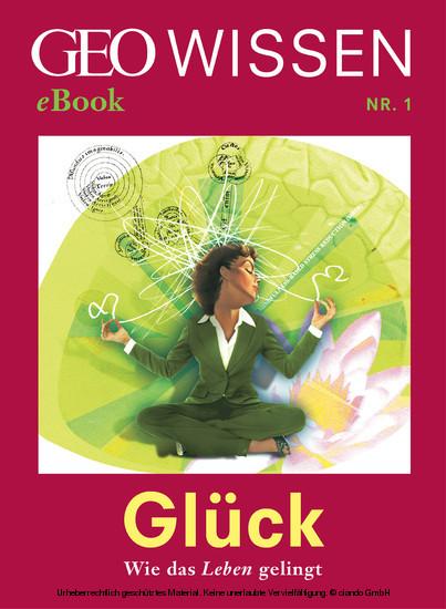 Glück: Wie das Leben gelingt (GEO Wissen eBook Nr. 1) - Blick ins Buch