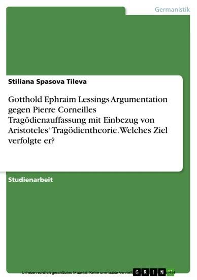 Gotthold Ephraim Lessings Argumentation gegen Pierre Corneilles Tragödienauffassung mit Einbezug von Aristoteles' Tragödientheorie. Welches Ziel verfolgte er? - Blick ins Buch