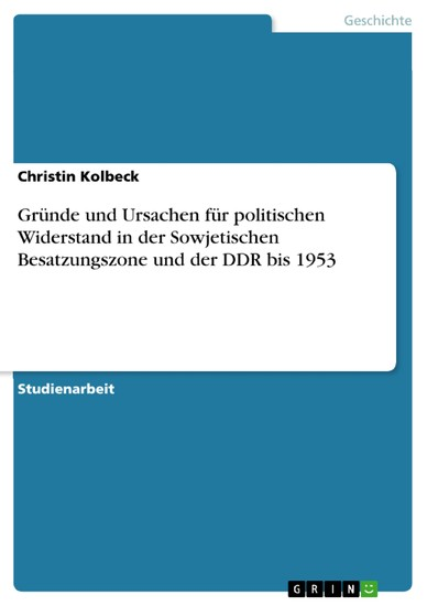 Gründe und Ursachen für politischen Widerstand in der Sowjetischen Besatzungszone und der DDR bis 1953 - Blick ins Buch