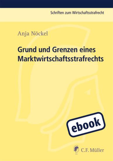 Grund und Grenzen eines Marktwirtschaftsstrafrechts - Blick ins Buch