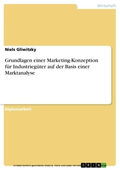 Grundlagen einer Marketing-Konzeption für Industriegüter auf der Basis einer Marktanalyse - Blick ins Buch
