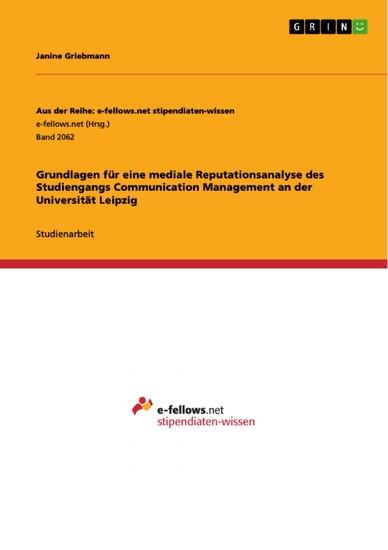 Grundlagen für eine mediale Reputationsanalyse des Studiengangs Communication Management an der Universität Leipzig - Blick ins Buch