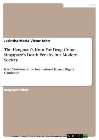 The Hangman's Knot For Drug Crime. Singapore's Death Penalty in a Modern Society - Blick ins Buch