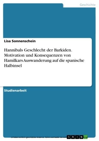 Hannibals Geschlecht der Barkiden. Motivation und Konsequenzen von Hamilkars Auswanderung auf die spanische Halbinsel - Blick ins Buch