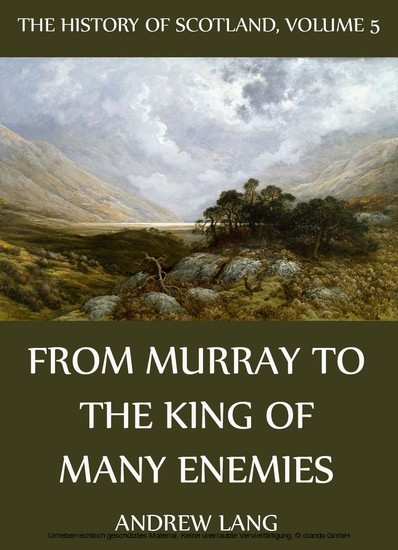 The History Of Scotland - Volume 5: From Murray To The King Of Many Enemies - Blick ins Buch