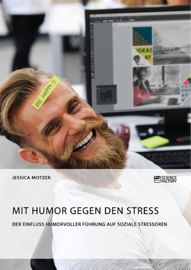 Mit Humor gegen den Stress. Der Einfluss humorvoller Führung auf soziale Stressoren - Blick ins Buch