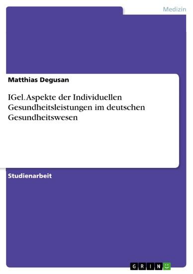 IGel. Aspekte der Individuellen Gesundheitsleistungen im deutschen Gesundheitswesen - Blick ins Buch