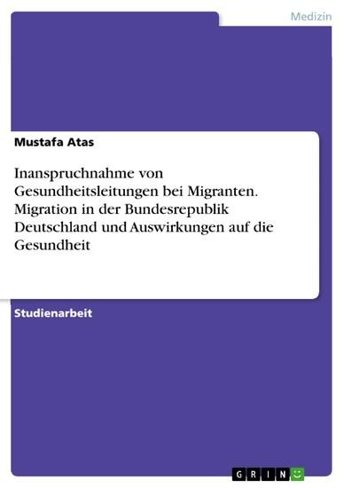 Inanspruchnahme von Gesundheitsleitungen bei Migranten. Migration in der Bundesrepublik Deutschland und Auswirkungen auf die Gesundheit - Blick ins Buch