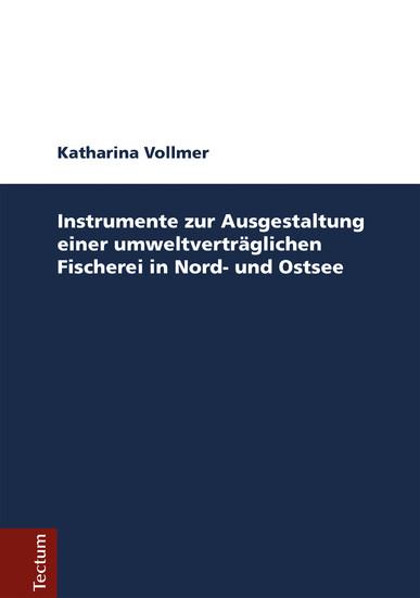Instrumente zur Ausgestaltung einer umweltverträglichen Fischerei in Nord- und Ostsee - Blick ins Buch