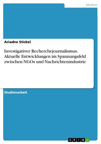 Investigativer Recherchejournalismus. Aktuelle Entwicklungen im Spannungsfeld zwischen NGOs und Nachrichtenindustrie - Blick ins Buch