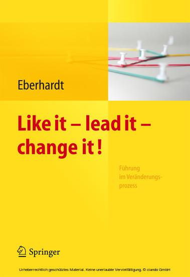 Like it, lead it, change it. Führung im Veränderungsprozess - Blick ins Buch