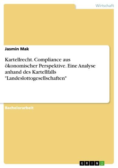 Kartellrecht. Compliance aus ökonomischer Perspektive. Eine Analyse anhand des Kartellfalls 'Landeslottogesellschaften' - Blick ins Buch