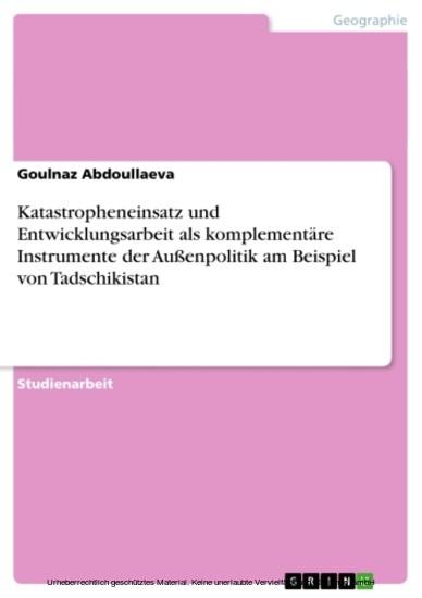 Katastropheneinsatz und Entwicklungsarbeit als komplementäre Instrumente der Außenpolitik am Beispiel von Tadschikistan - Blick ins Buch